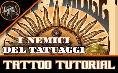 TATTOO TUTORIAL I NEMICI DEL TATUAGGIO